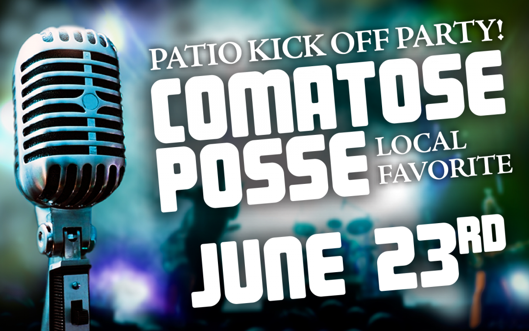 PATIO KICK OFF PARTY WITH COMATOSE POSSE!